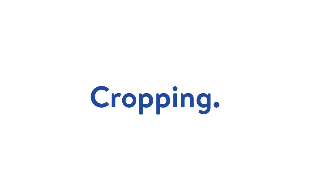 Cropping.