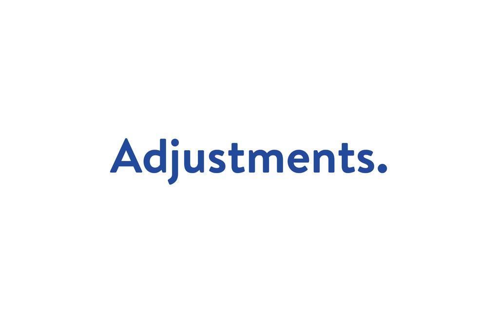 Adjustments.