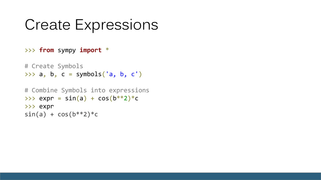Create Expressions >>> from sympy import * # Cr...