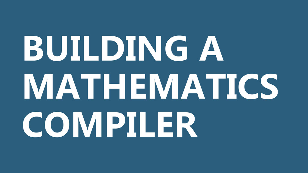 BUILDING A MATHEMATICS COMPILER