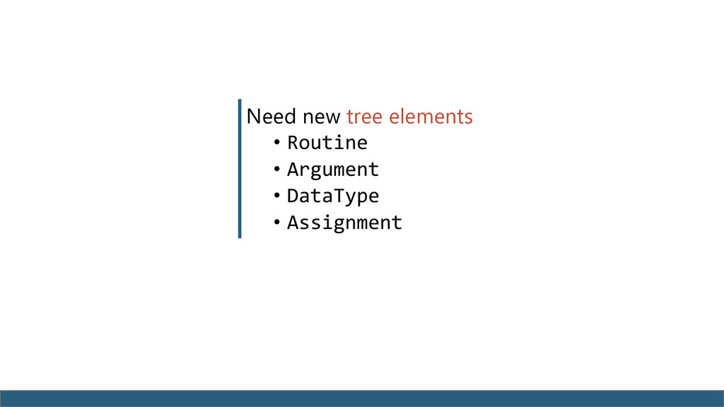 Need new tree elements • Routine • Argument • D...