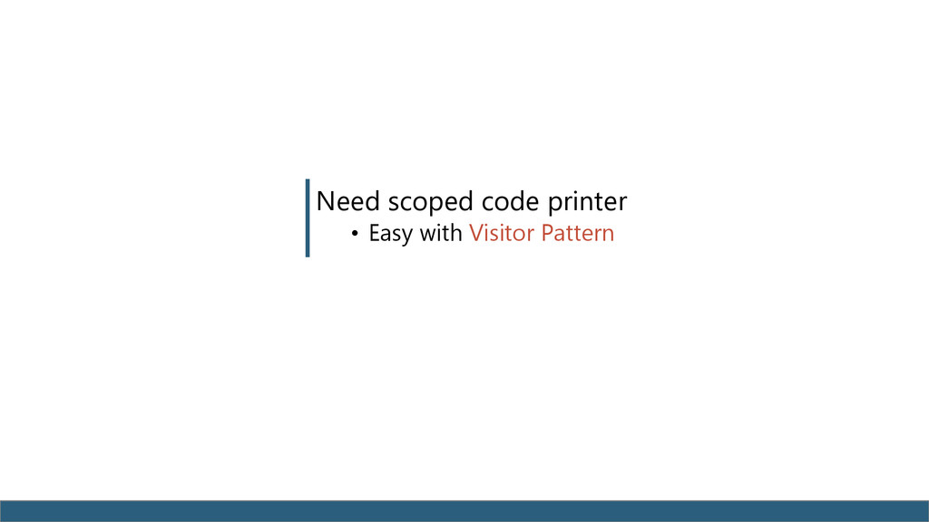 Need scoped code printer • Easy with Visitor Pa...