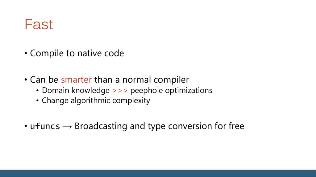 Fast • Compile to native code • Can be smarter ...