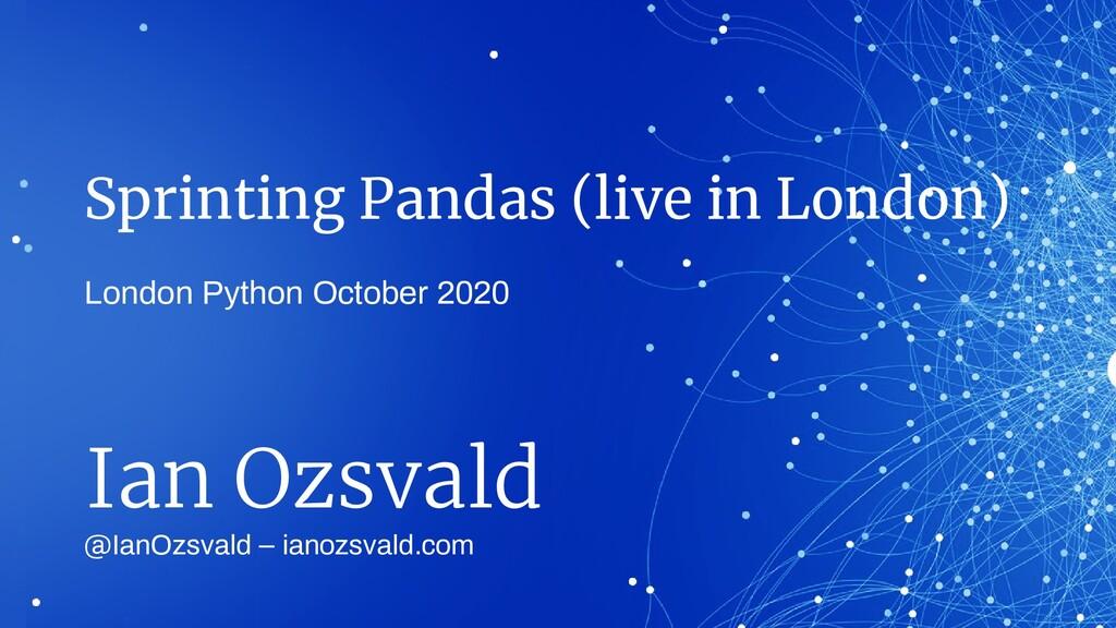 Sprinting Pandas (live in London) @IanOzsvald –...