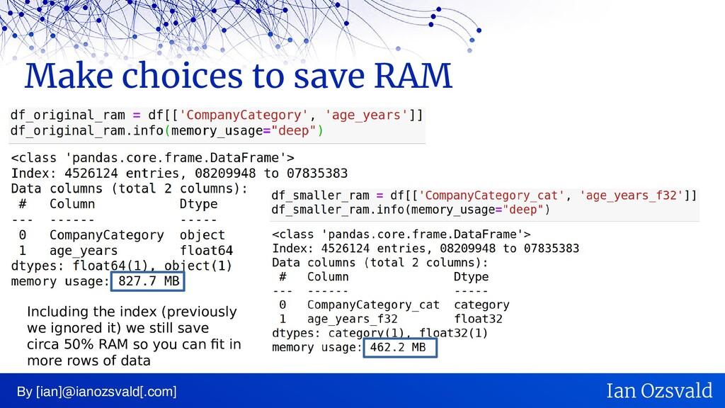Make choices to save RAM By [ian]@ianozsvald[.c...