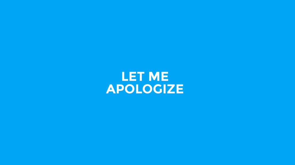 LET ME APOLOGIZE