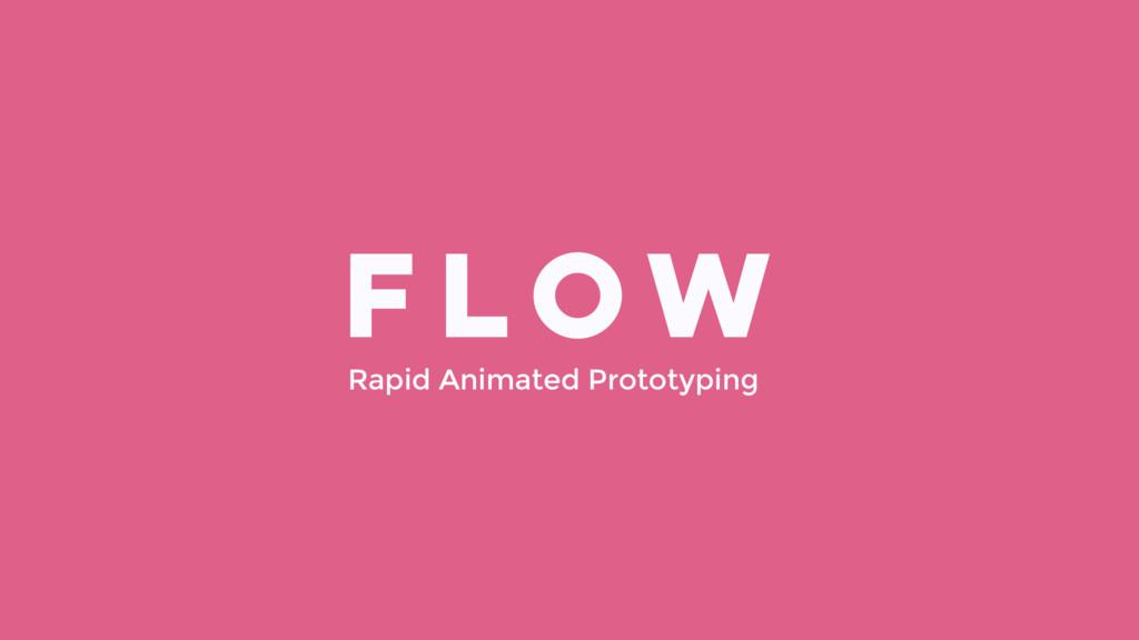 Rapid Animated Prototyping FLOW
