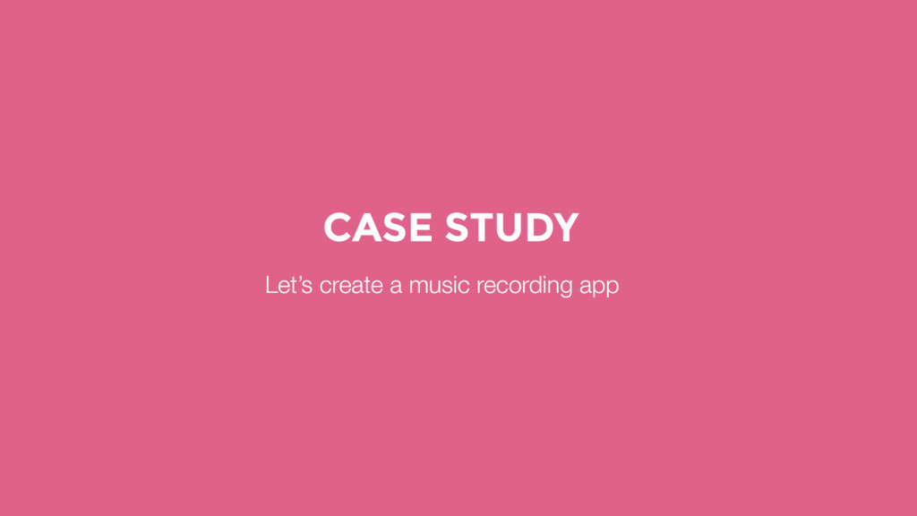 CASE STUDY Let's create a music recording app