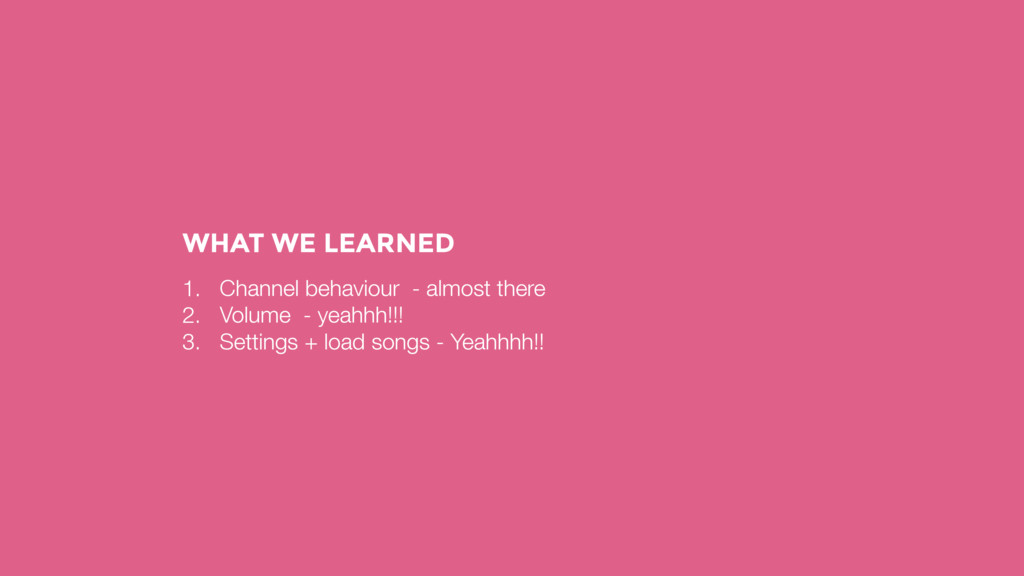 WHAT WE LEARNED 1. Channel behaviour - almost t...