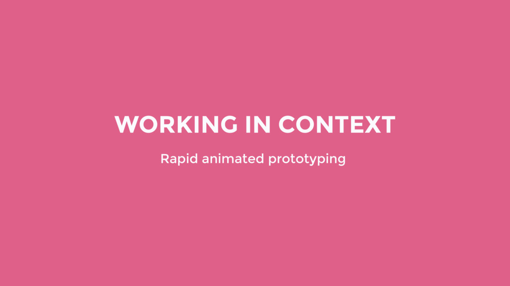 WORKING IN CONTEXT Rapid animated prototyping