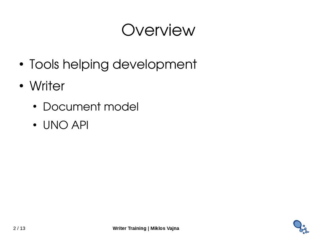 2 / 13 Writer Training   Miklos Vajna Overview ...