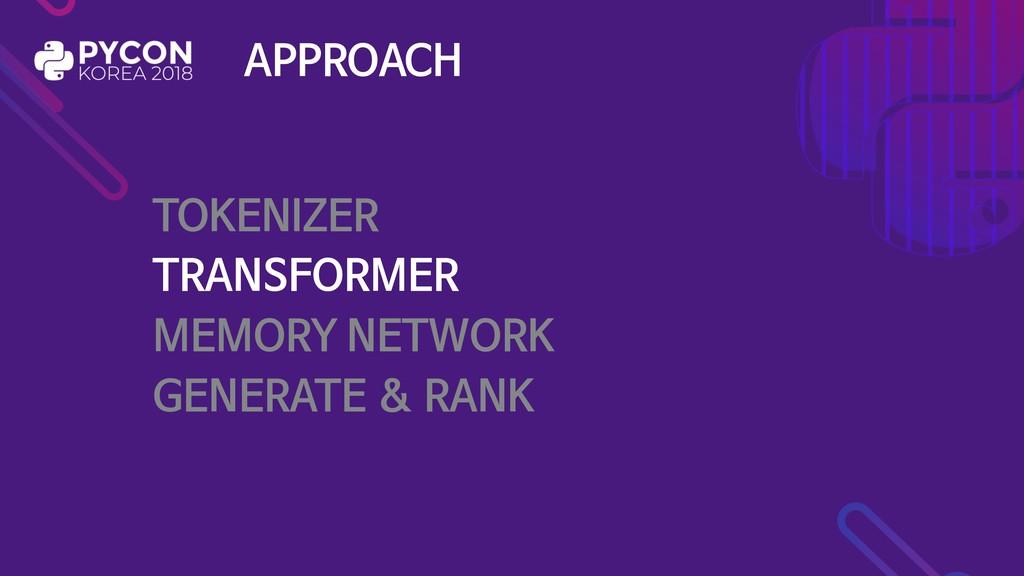 APPROACH TOKENIZER  TRANSFORMER  MEMORY NETWORK...