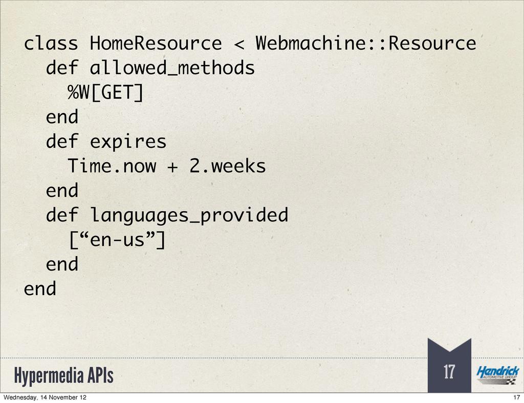 Hypermedia APIs 17 class HomeResource < Webmach...