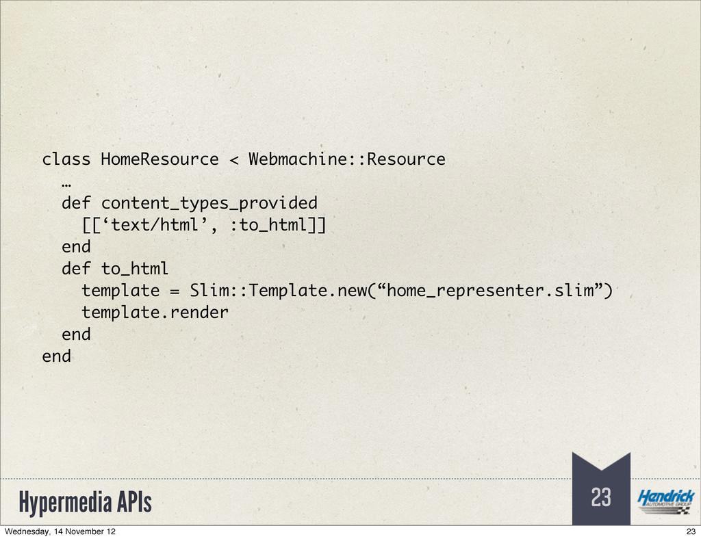 Hypermedia APIs 23 class HomeResource < Webmach...
