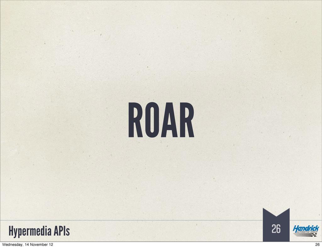 Hypermedia APIs ROAR 26 26 Wednesday, 14 Novemb...