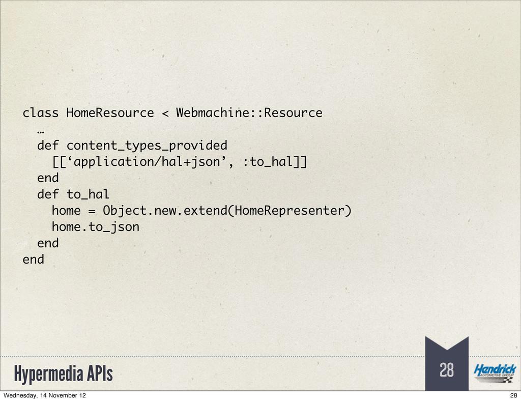 Hypermedia APIs 28 class HomeResource < Webmach...