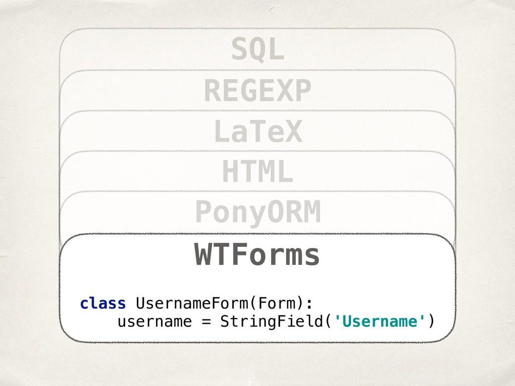 SQL REGEXP LaTeX HTML PonyORM WTForms class Use...