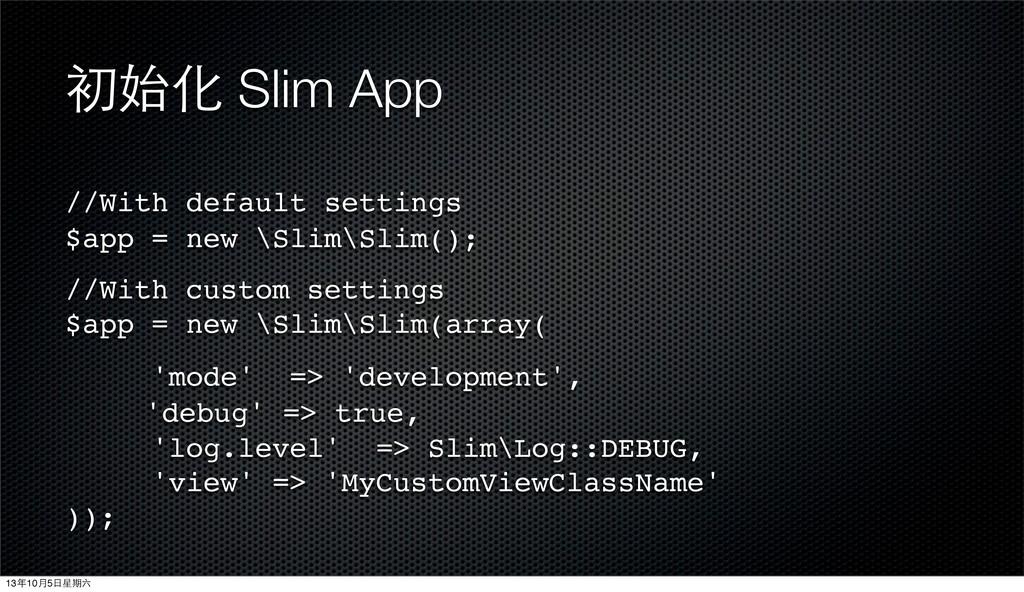 初始化 Slim App //With default settings $app = new...