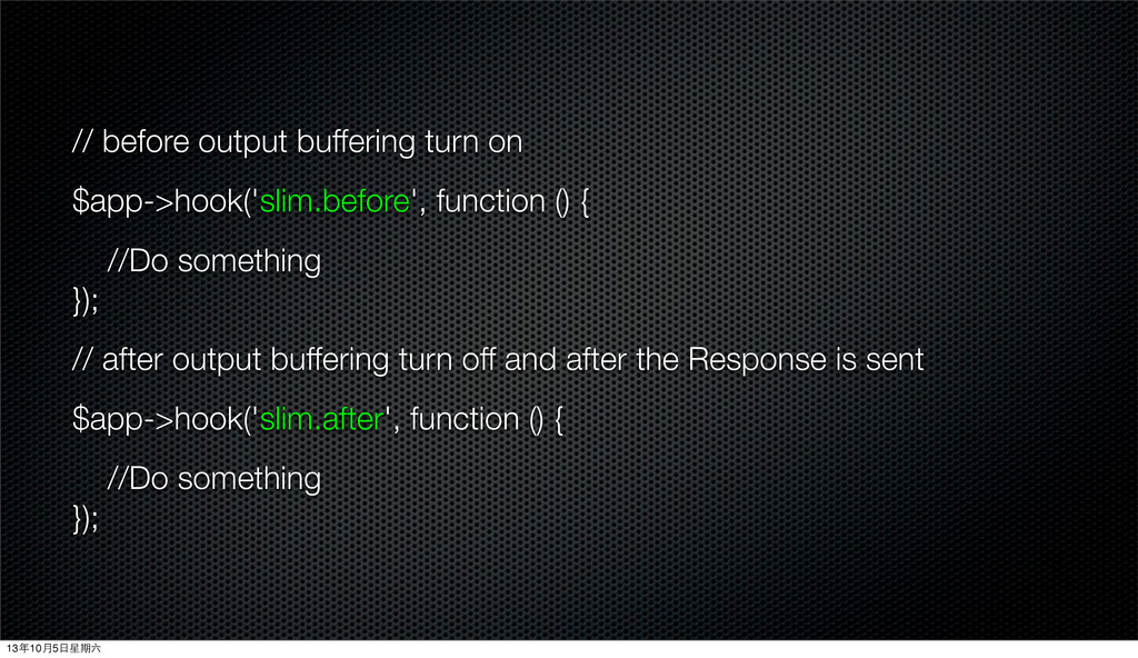 // before output buffering turn on $app->hook('...