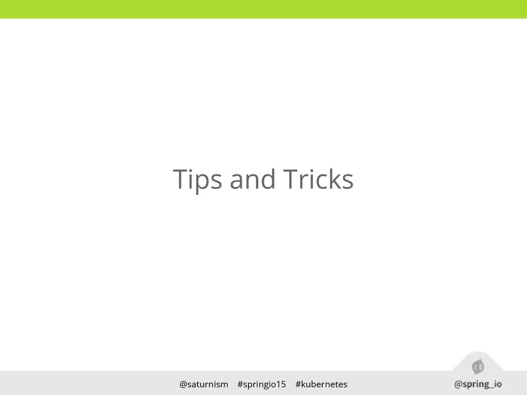 @saturnism #springio15 #kubernetes Tips and Tri...