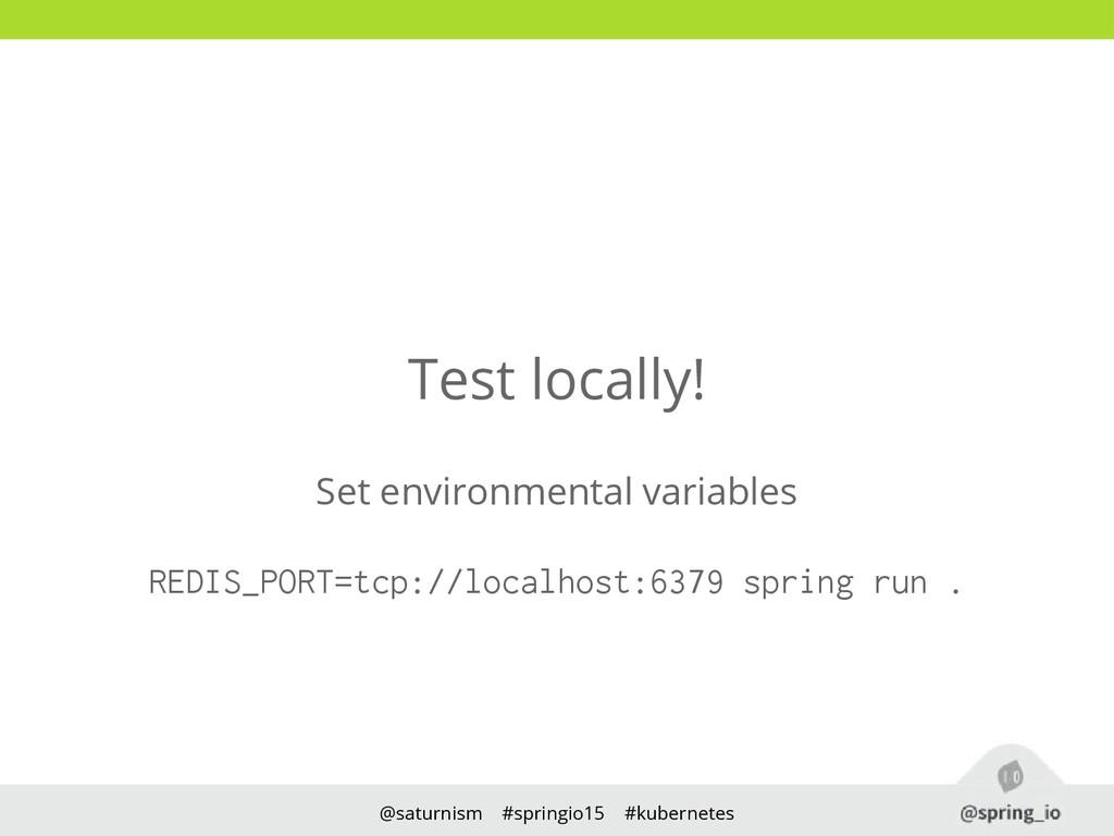 @saturnism #springio15 #kubernetes Test locally...