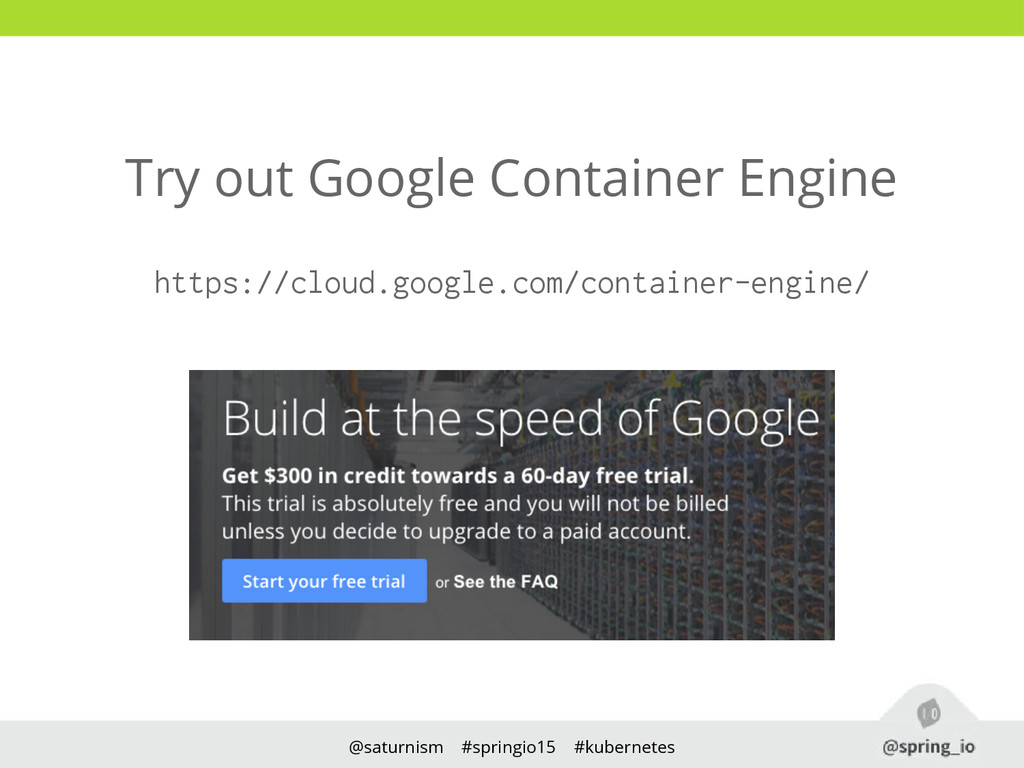 @saturnism #springio15 #kubernetes Try out Goog...