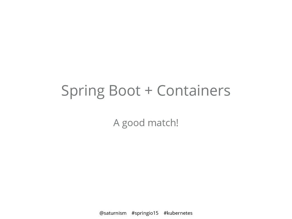@saturnism #springio15 #kubernetes Spring Boot ...