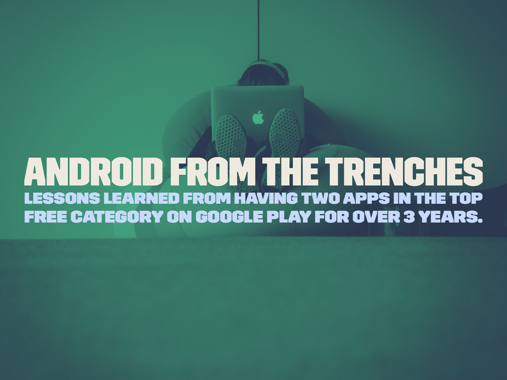 Android From The Trenches Lessons learned from ...