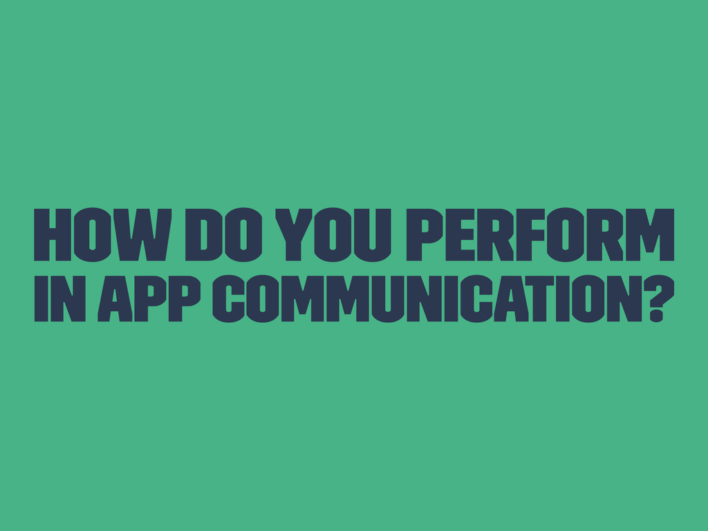 How Do You Perform In App Communication?