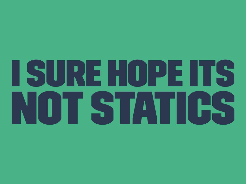 I Sure hope its not statics