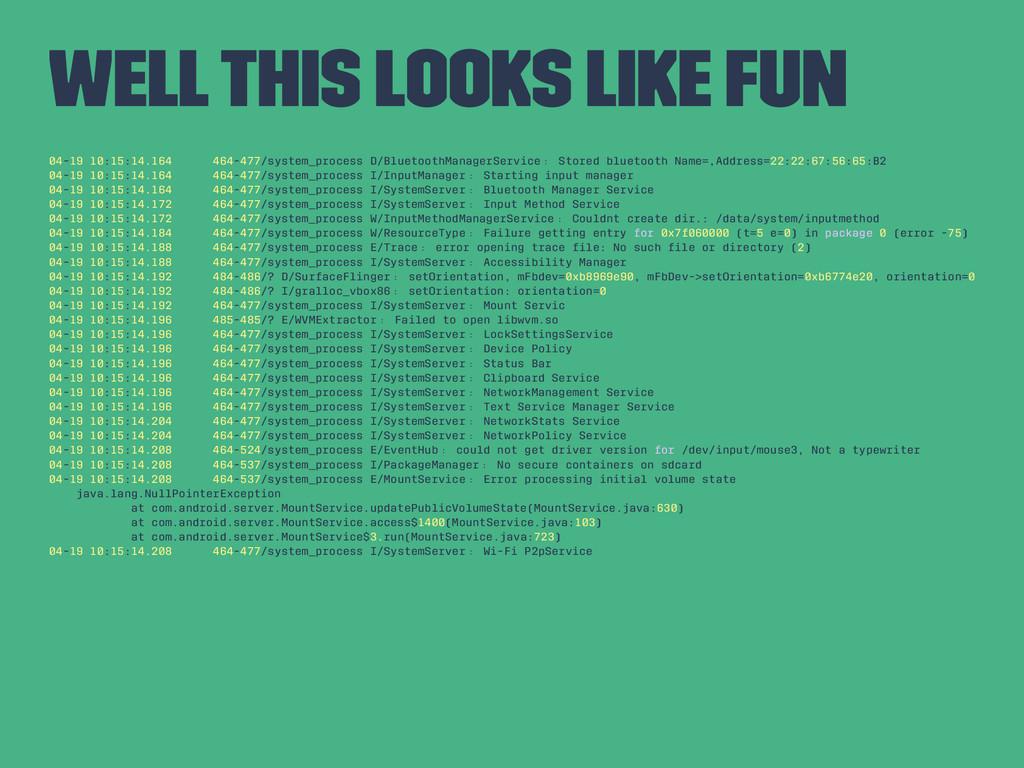 Well This Looks Like Fun 04-19 10:15:14.164 464...