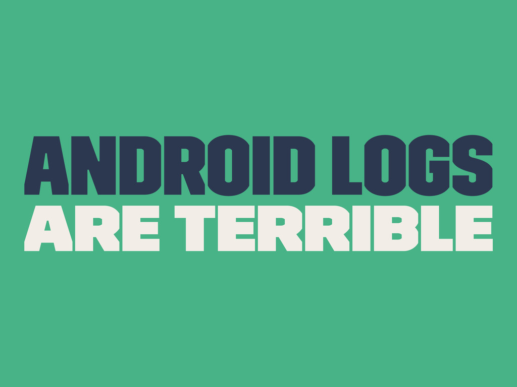 Android Logs Are Terrible