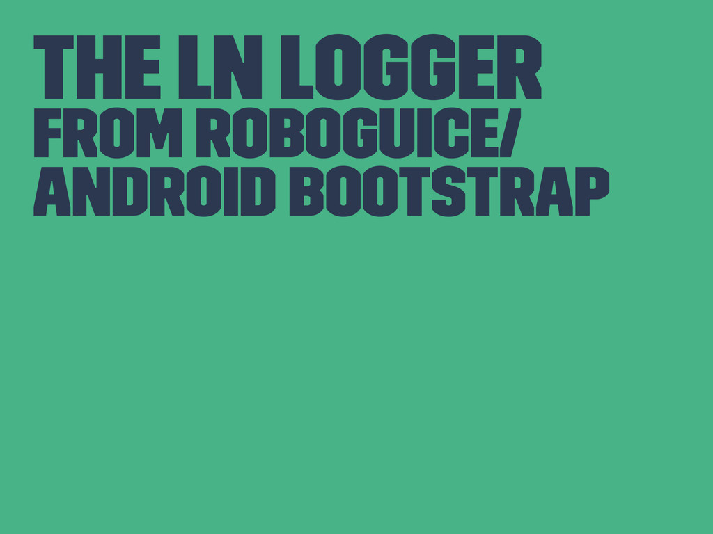 The Ln Logger From RoboGuice/ Android Bootstrap