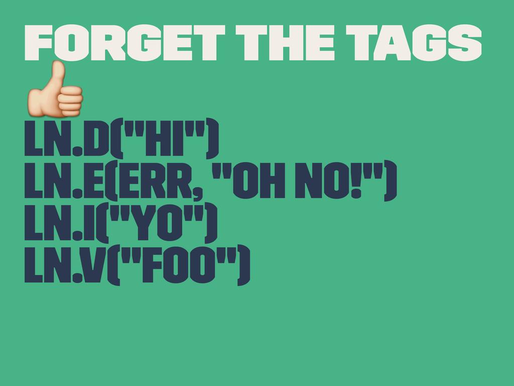 """Forget the tags ! Ln.d(""""Hi"""") Ln.e(err, """"Oh No!""""..."""