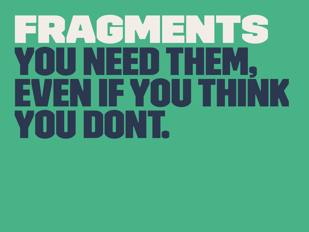 FRAGMENTS You need them, even if you think you ...