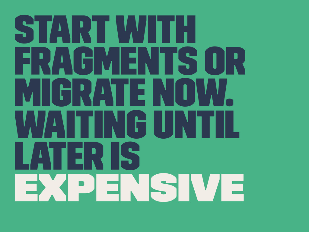 Start with Fragments or Migrate Now. Waiting un...