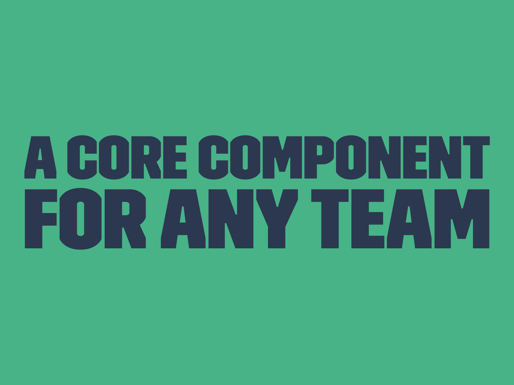A core component For any team