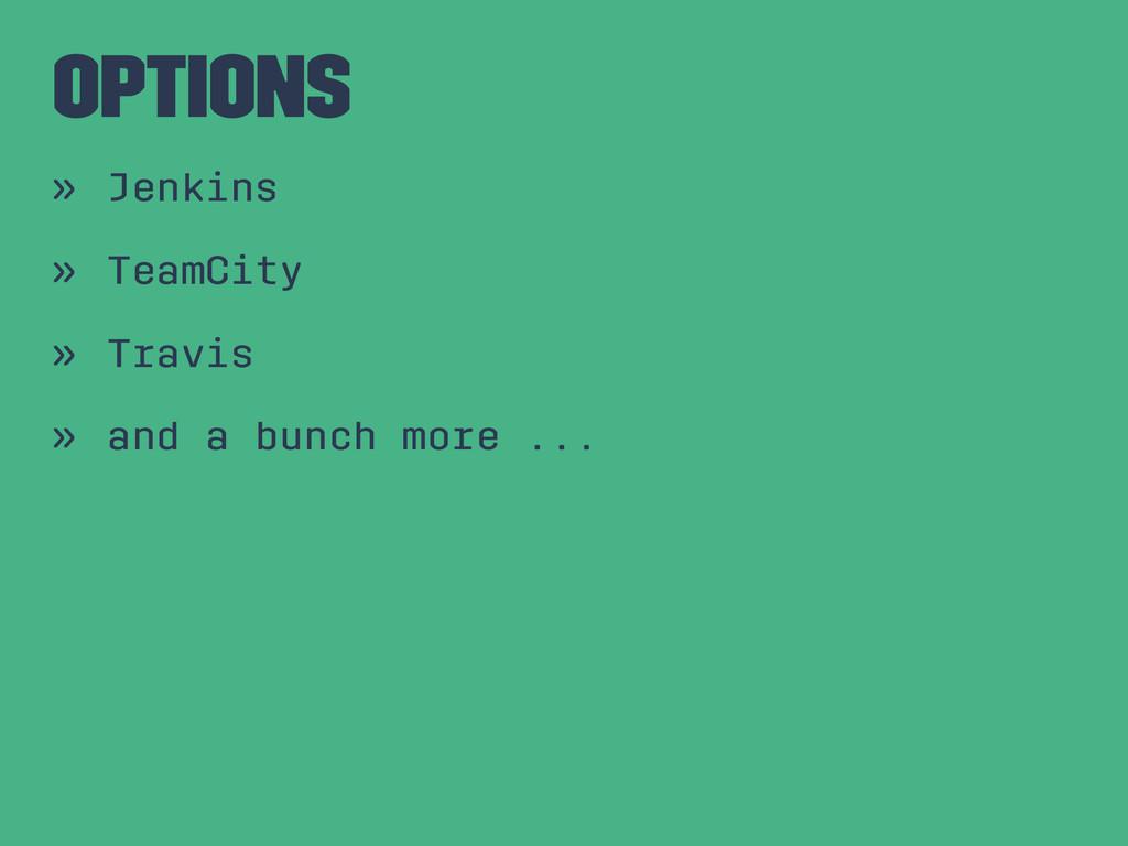 Options » Jenkins » TeamCity » Travis » and a b...