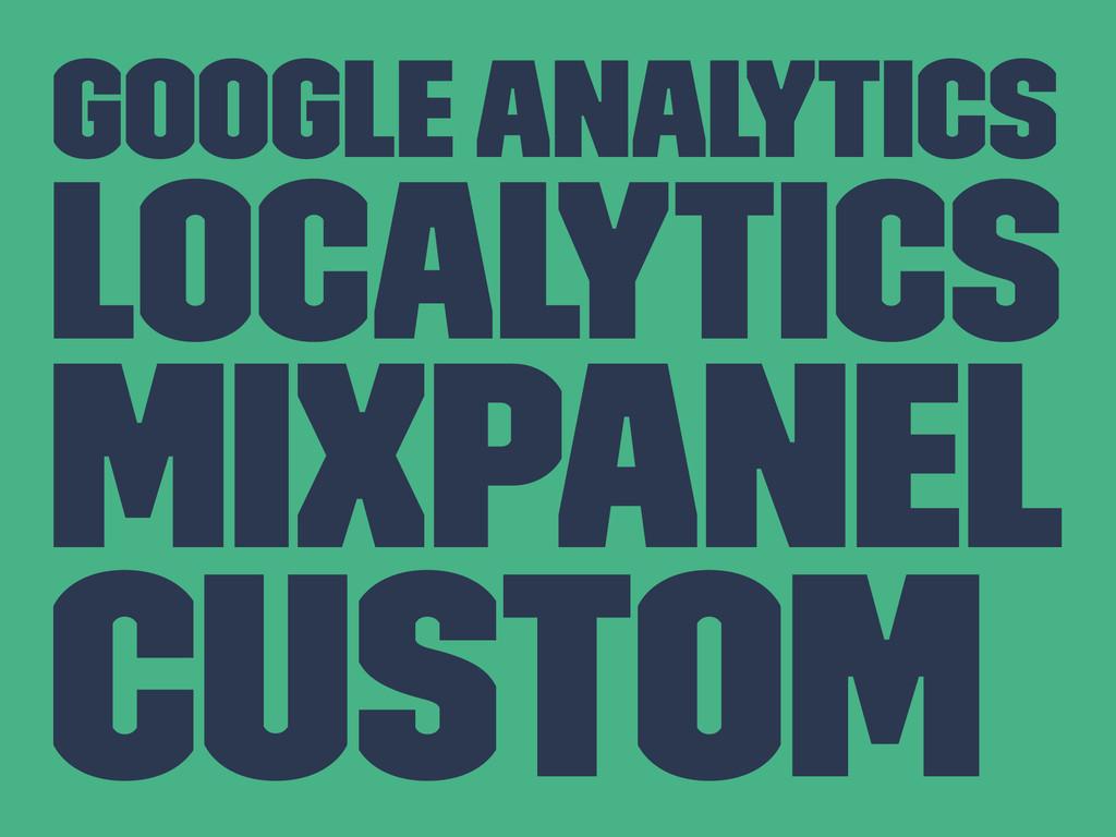 Google Analytics Localytics MixPanel Custom