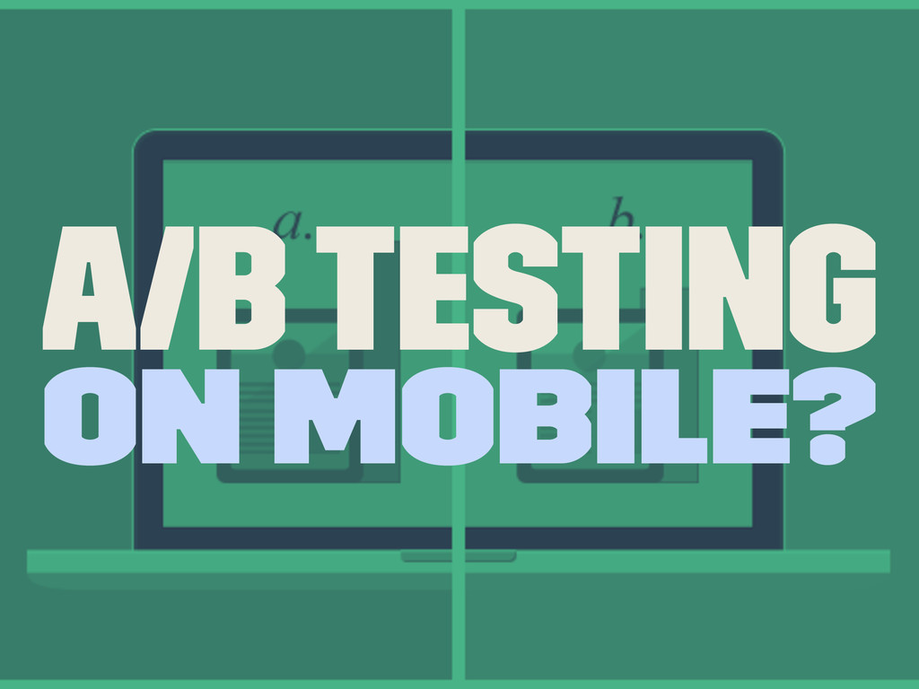 A/B Testing on Mobile?