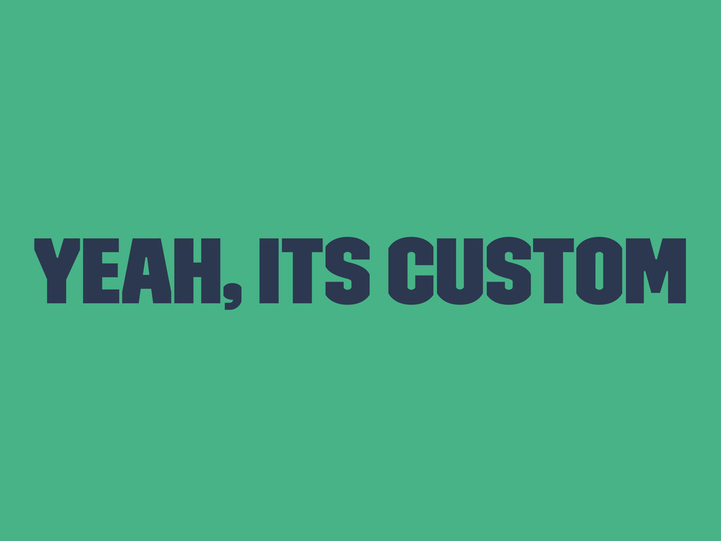 Yeah, its custom