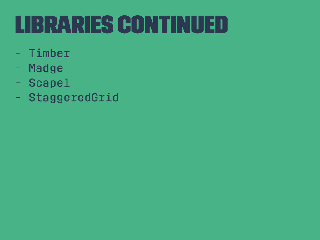 Libraries Continued - Timber - Madge - Scapel -...