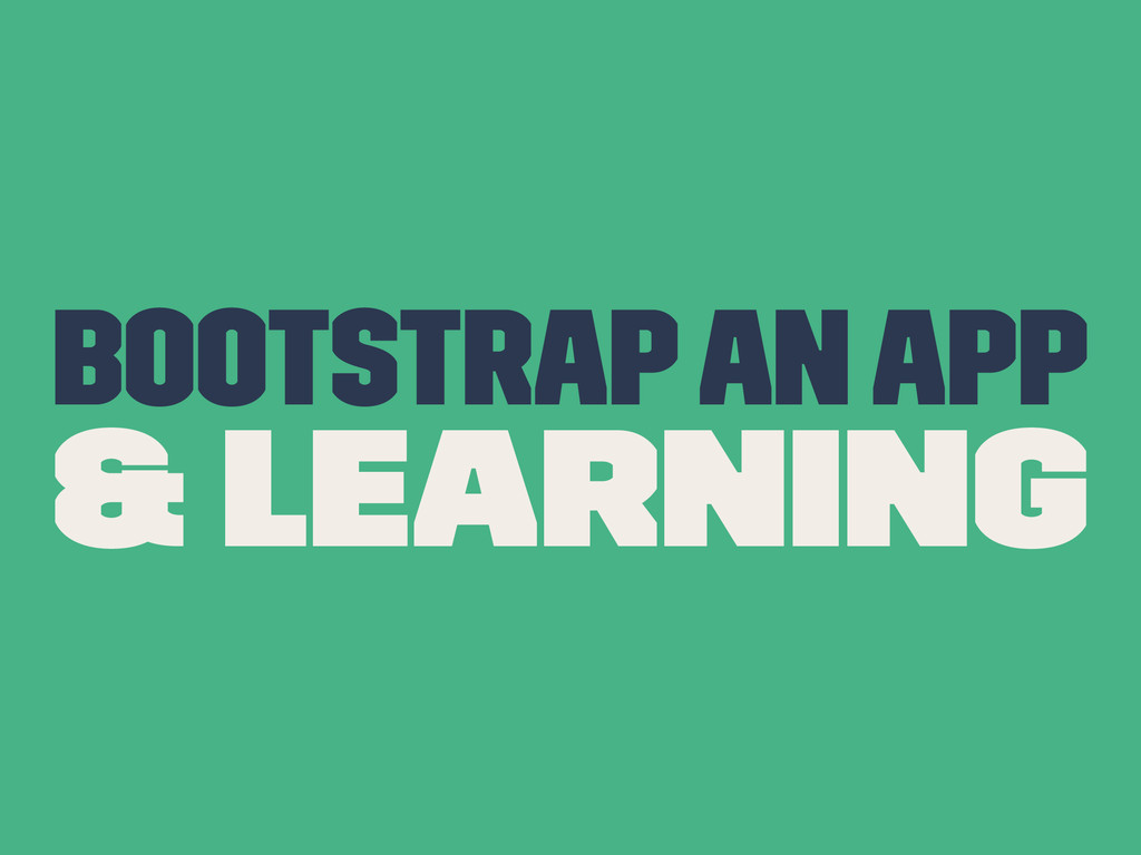 Bootstrap An App & Learning