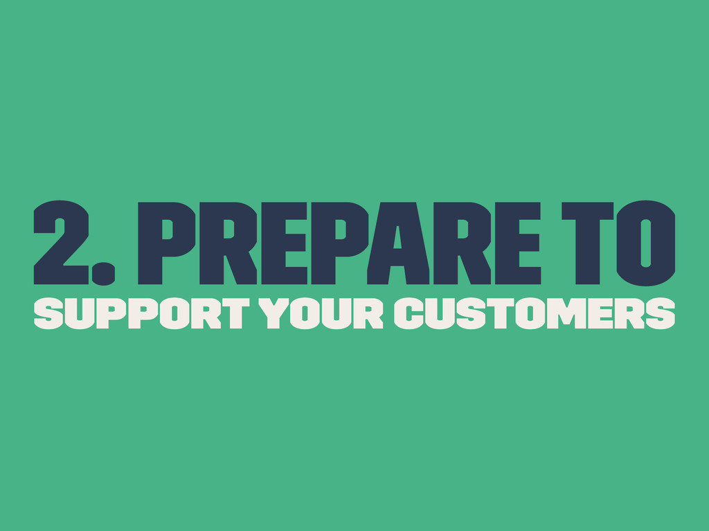 2. Prepare to Support Your Customers