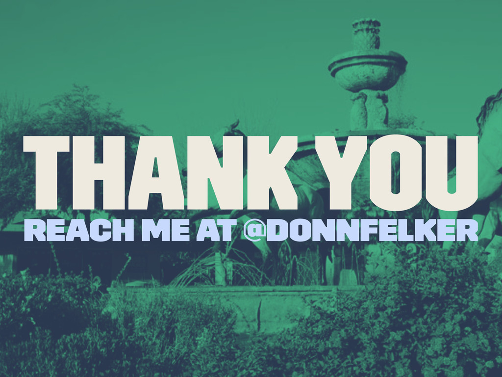 Thank You Reach me at @donnfelker