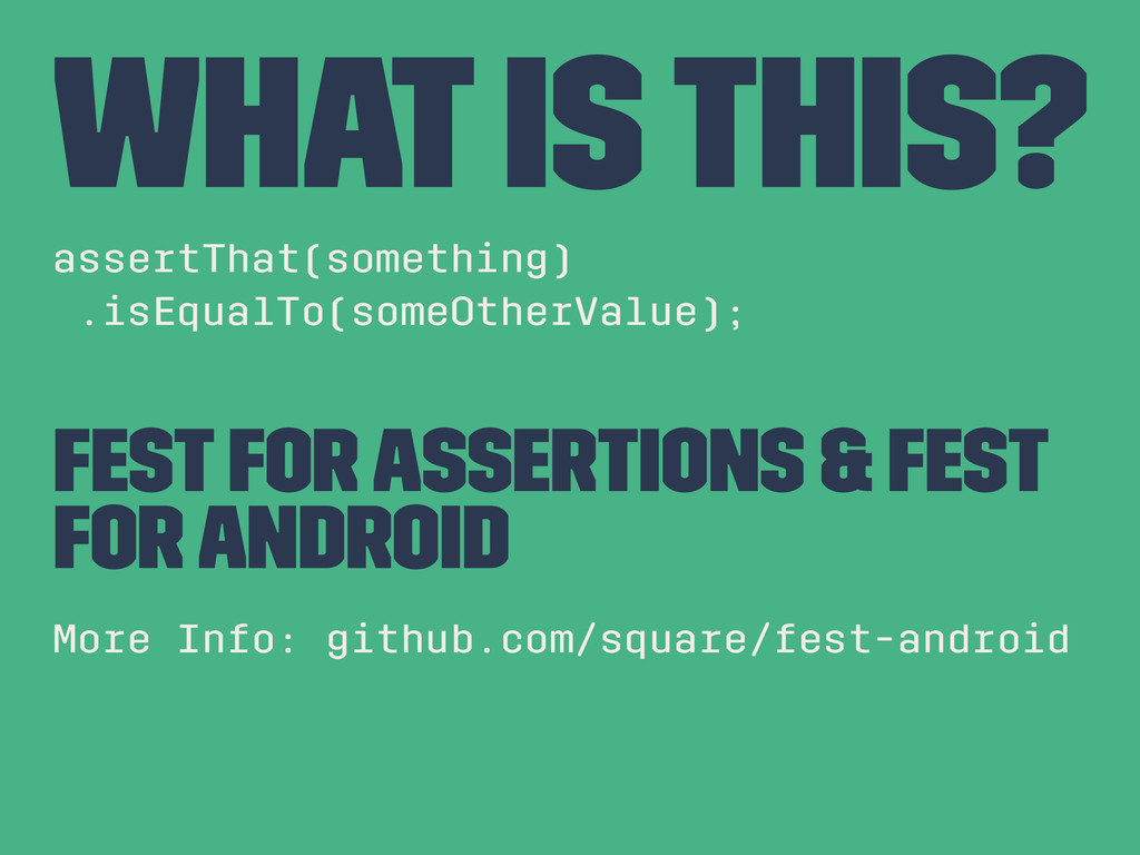 What Is this? assertThat(something) .isEqualTo(...