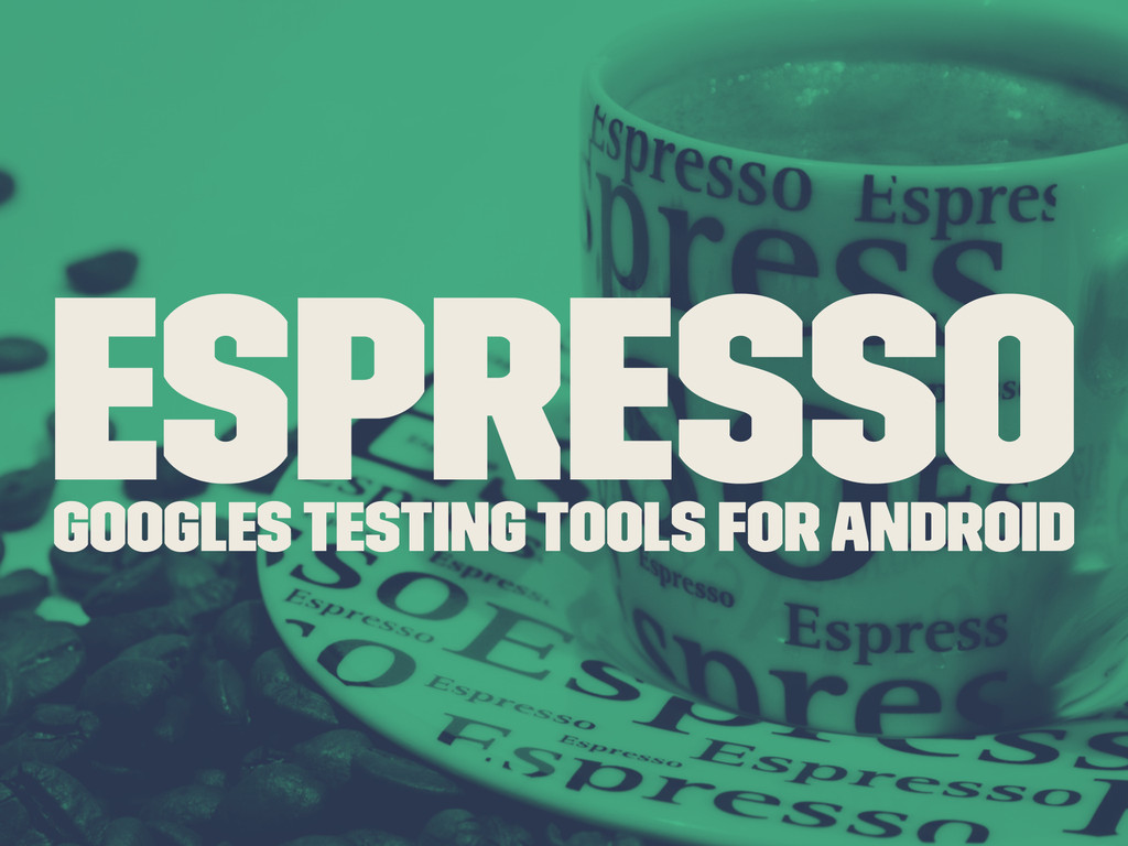 Espresso Googles Testing tools for Android