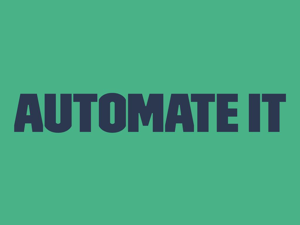 Automate It