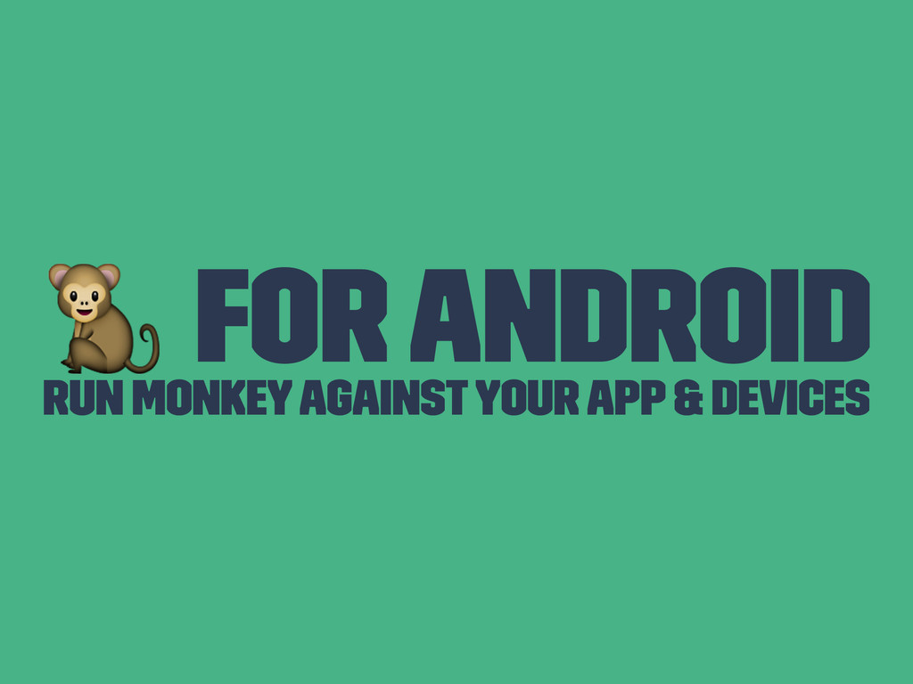 ! For Android Run Monkey against your App & Dev...