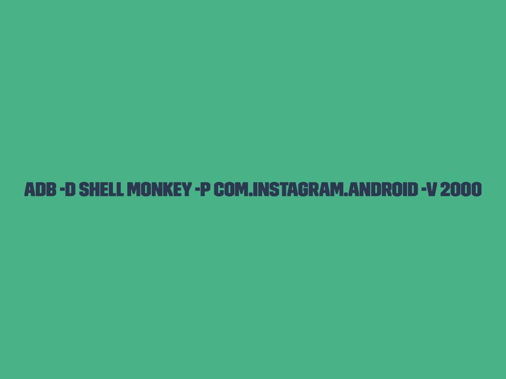 adb -d shell monkey -p com.instagram.android -v...